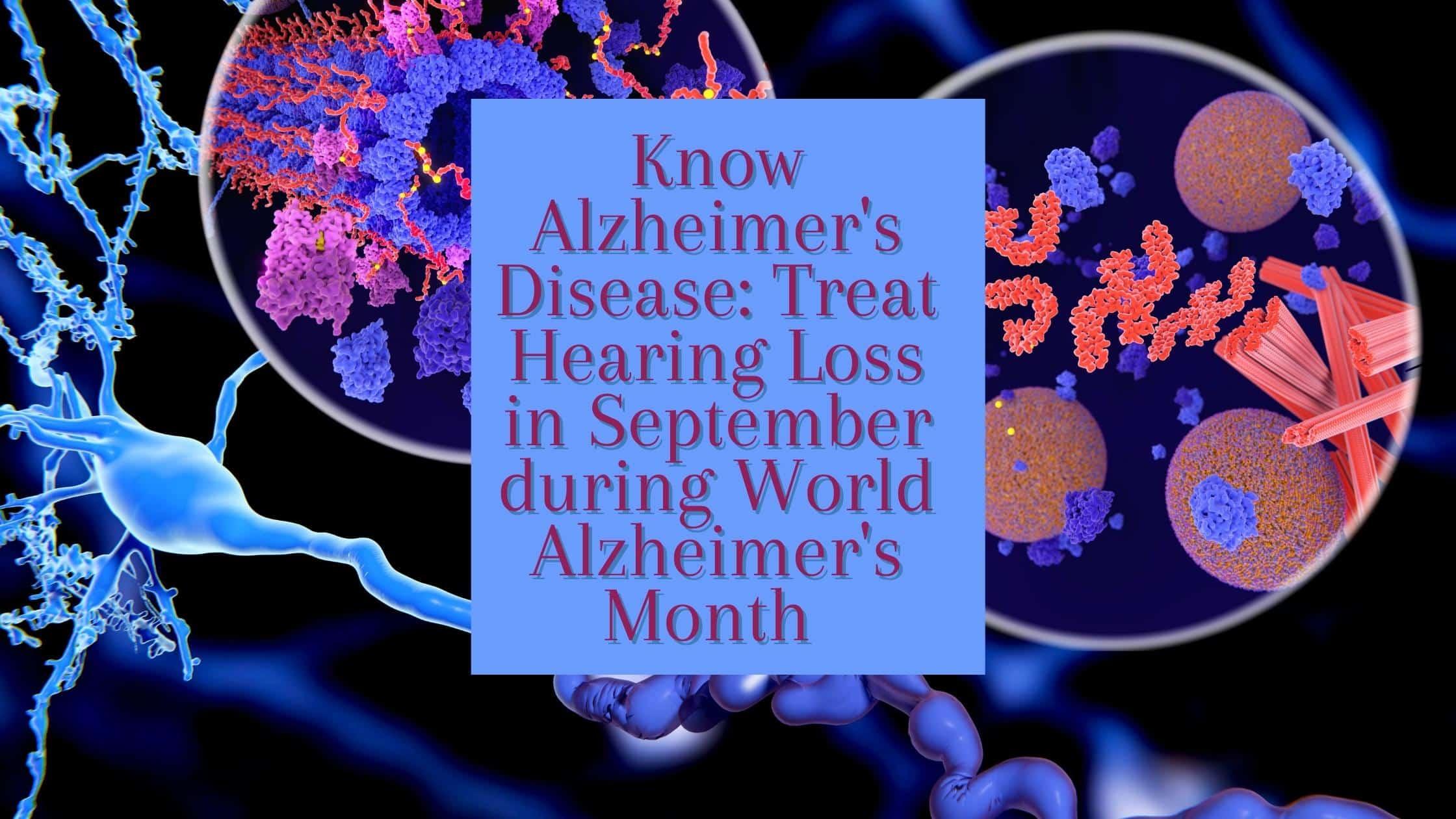 Know Alzheimer's Disease Treat Hearing Loss in September during World Alzheimer's Month